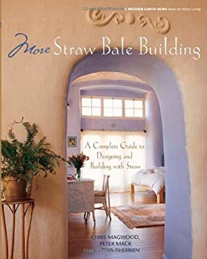 More Straw Bale Building: A Complete Guide to Designing and Building with Straw 9780865715189