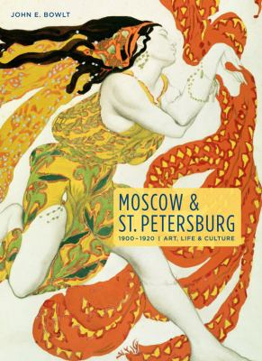 Moscow & St. Petersburg 1900-1920: Art, Life, & Culture of the Russian Silver Age 9780865651845