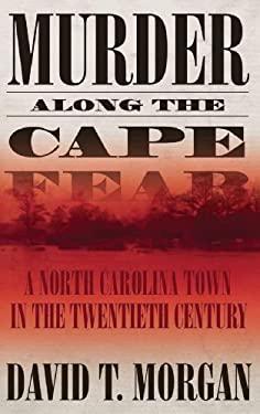Murder Along the Cape Fear: A North Carolina Town in the Twentieth Century 9780865549661