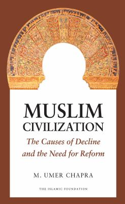 Muslim Civilization: The Causes of Decline and the Need for Reform 9780860374619