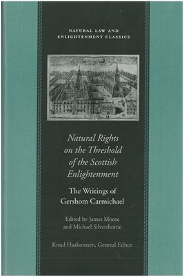 Natural Rights on the Threshold of the Scottish Enlightenment: The Writings of Gershom Carmichael 9780865973190