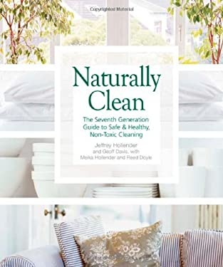 Naturally Clean: The Seventh Generation Guide to Safe & Healthy, Non-Toxic Cleaning 9780865715486