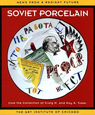 News from a Radiant Future: Soviet Porcelain from the Collection of Craig H. and Kay A. Tuber 9780865591066
