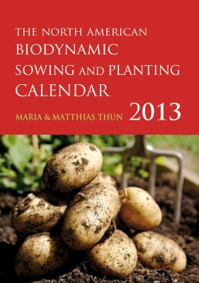 North American Biodynamic Sowing and Planting Calendar 2013 9780863159183