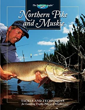 Northern Pike and Muskie: Tackle and Techniques for Catching Trophy Pike and Muskies 9780865730373