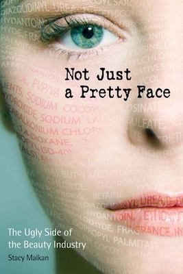 Not Just a Pretty Face: The Ugly Side of the Beauty Industry 9780865715745