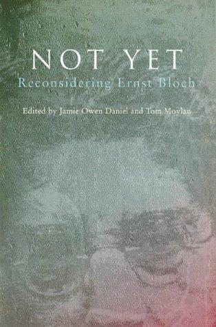 Not Yet: Reconsidering Ernst Bloch 9780860916833