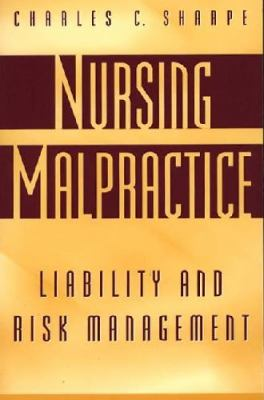 Nursing Malpractice: Liability and Risk Management 9780865692862