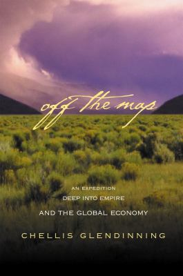Off the Map: An Expedition Deep Into Empire and the Global Economy 9780865714632