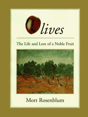 Olives : The Life and Lore of a Noble Fruit