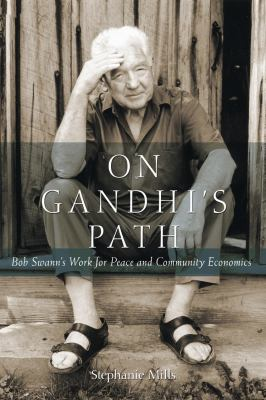 On Gandhi's Path: Bob Swann's Work for Peace and Community Economics 9780865716155