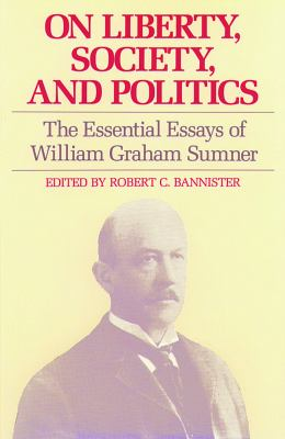 On Liberty, Society, and Politics: The Essential Essays of William Graham Sumner 9780865971004