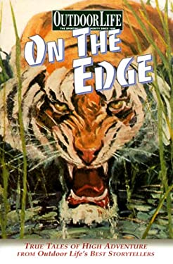 On the Edge: True Tales of High Adventure from Outdoor Life's Best Storytellers 9780865731059
