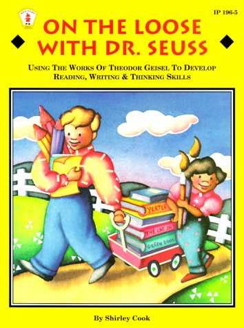 On the Loose with Dr. Seuss: Using the Works of Theodor Geisel to Develop Reading, Writing & Thinking Skills 9780865302334