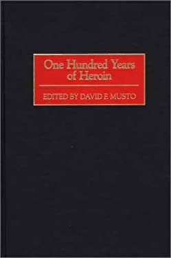 One Hundred Years of Heroin 9780865693098