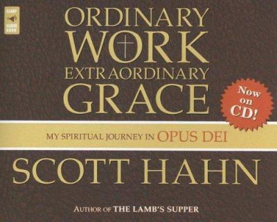 Ordinary Work, Extraordinary Grace: My Spiritual Journey in Opus Dei 9780867168280