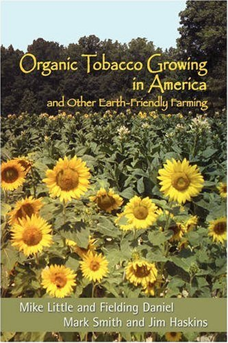 Organic Tobacco Growing in America and Other Earth-Friendly Farming 9780865347076