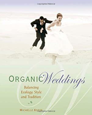 Organic Weddings: Balancing Ecology, Style and Tradition 9780865714960