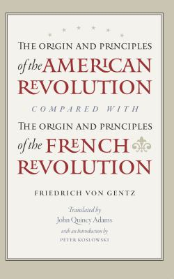 The Origin and Principles of the American Revolution, Compared with the Origin and Principles of the French Revolution 9780865978201