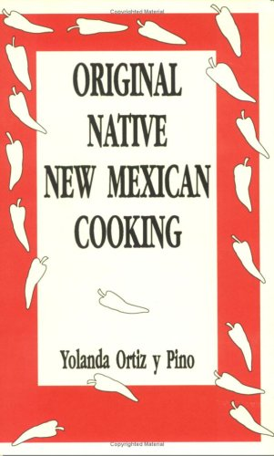 Original Native New Mexican Cooking: Recipies from an Authority on Chilli 9780865342101