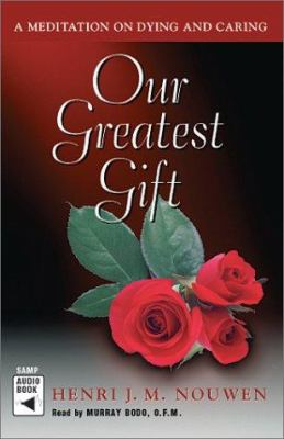 Our Greatest Gift: A Meditation on Dying and Caring 9780867164367