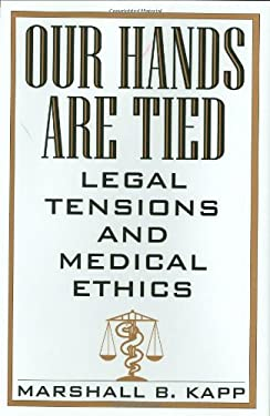 Our Hands Are Tied: Legal Tensions and Medical Ethics 9780865692763