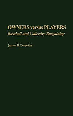 Owners Versus Players: Baseball and Collective Bargaining 9780865690721