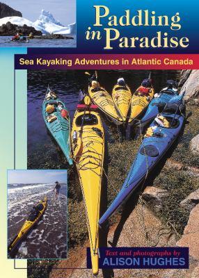 Paddling in Paradise: Sea Kayaking Adventures in Atlantic Canada 9780864923400