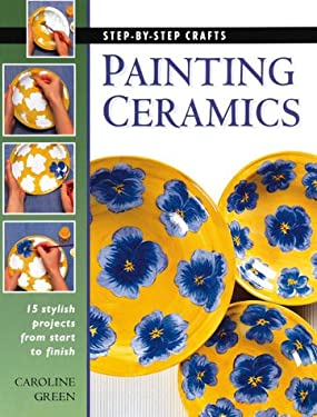 Painting Ceramics: 15 Stylish Projects from Start to Finish 9780865733466