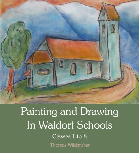 Painting and Drawing in Waldorf Schools: Classes 1 to 8 9780863158780