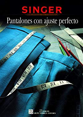 Pantalones Con Ajuste Perfecto: Singer Biblioteca de Costura 9780865732810