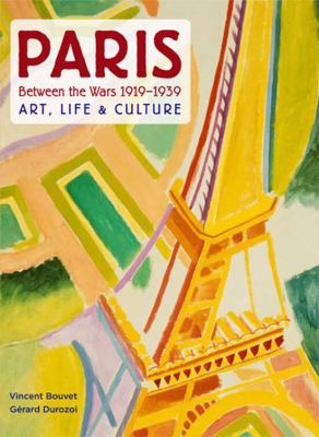 Paris Between the Wars 1919-1939: Art, Life & Culture 9780865652521