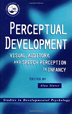 Perceptual Development: Visual, Auditory and Speech Perception in Infancy 9780863778506