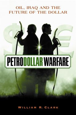 Petrodollar Warfare: Oil, Iraq and the Future of the Dollar 9780865715141