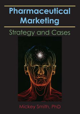 Pharmaceutical Markeing: Strategy and Cases 9780866568616