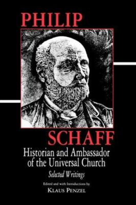 Philip Schaff: Historian and Ambas 9780865543768