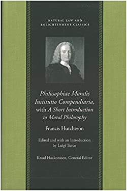 Philosophiae Moralis Institutio Compendiaria: With a Short Introduction to Moral Philosophy 9780865974524