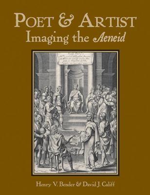 Poet & Artist: Imaging the Aeneid 9780865165854