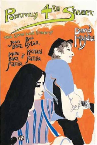 Positively 4th Street: The Lives and Times of Joan Baez, Bob Dylan, Mimi Baez Farina and Richard Farina 9780865476424