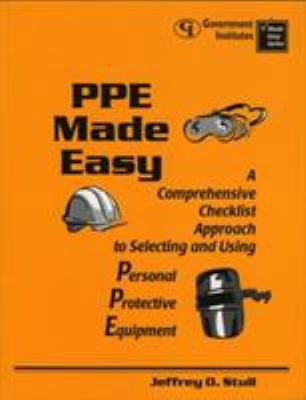 Ppe Made Easy: A Comprehensive Checklist Approach to Selecting and Using Personal Protective Equipment: A Comprehensive Checklist App 9780865875586