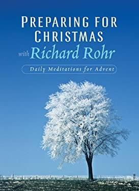 Preparing for Christmas with Richard Rohr: Daily Reflections for Advent 9780867168839