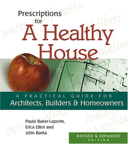 Prescriptions for a Healthy House: A Practical Guide for Architects, Builders, and Homeowners 9780865714342