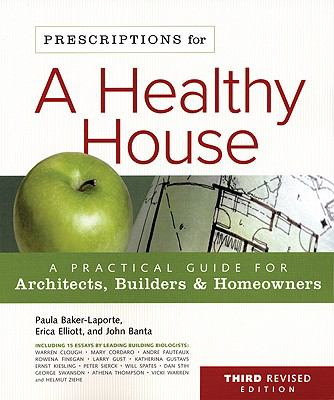 Prescriptions for a Healthy House: A Practical Guide for Architects, Builders & Homeowners 9780865716049