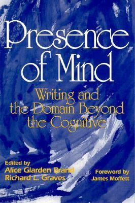 Presence of Mind: Writing and the Domain Beyond the Cognitive 9780867093360