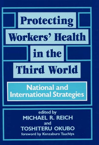 Protecting Workers' Health in the Third World: National and International Strategies 9780865690264