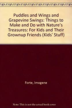 Puddles and Wings and Grapevine Swings: Things to Make and Do with Nature's Treasures: For Kids and Their Grownup Friends 9780865300040