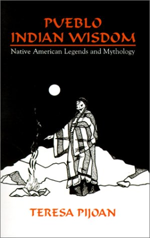 Pueblo Indian Wisdom: Native American Legends and Mythology 9780865343191