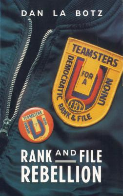 Rank and File Rebellion: Teamsters for a Democratic Union 9780860915058