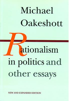 Rationalism in Politics and Other Essays 9780865970946