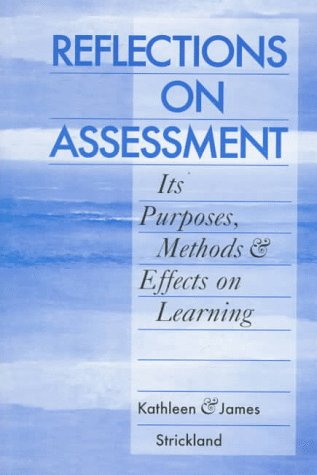 Reflections on Assessment: Its Purposes, Methods, & Effects on Learning 9780867094459